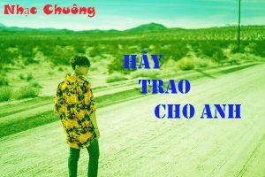 Nhạc Chuông Hãy Trao Cho Anh